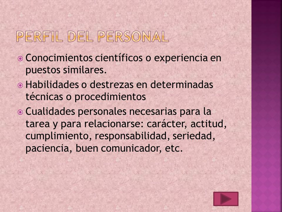 Perfil del personal Conocimientos científicos o experiencia en puestos similares.
