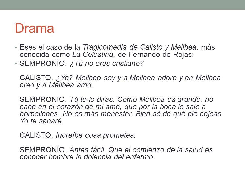 Drama Eses el caso de la Tragicomedia de Calisto y Melibea, más conocida como La Celestina, de Fernando de Rojas: