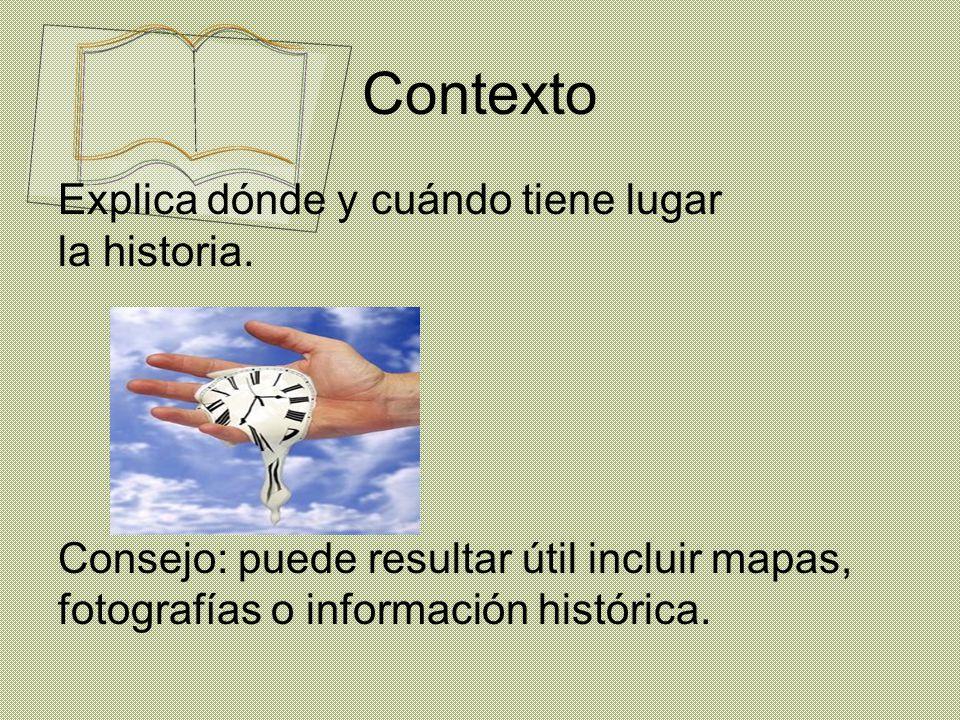 Contexto Explica dónde y cuándo tiene lugar la historia.