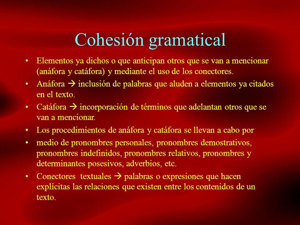 Cohesión gramaticalElementos ya dichos o que anticipan otros que se van a mencionar (anáfora y catáfora) y mediante el uso de los conectores.