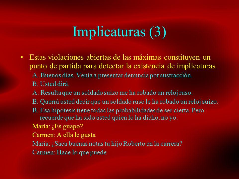 Implicaturas (3)Estas violaciones abiertas de las máximas constituyen un punto de partida para detectar la existencia de implicaturas.