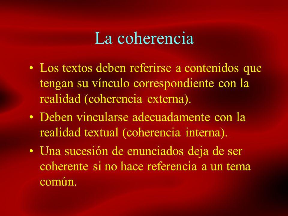 La coherencia Los textos deben referirse a contenidos que tengan su vínculo correspondiente con la realidad (coherencia externa).