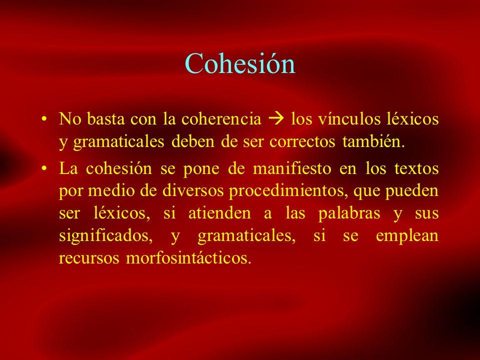 CohesiónNo basta con la coherencia  los vínculos léxicos y gramaticales deben de ser correctos también.