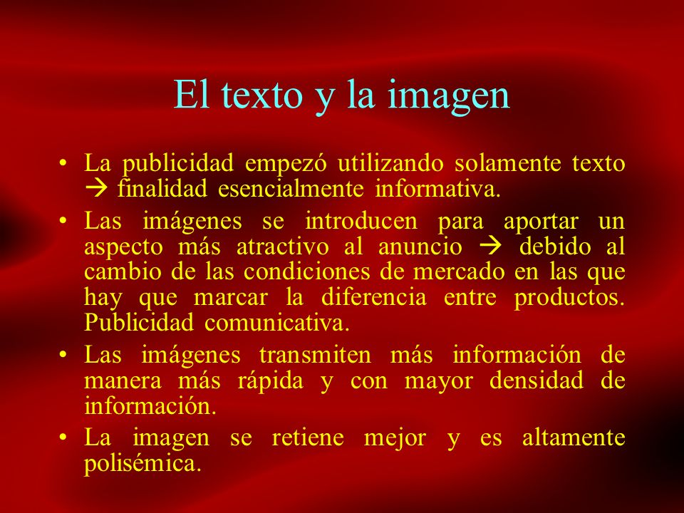 El texto y la imagenLa publicidad empezó utilizando solamente texto  finalidad esencialmente informativa.