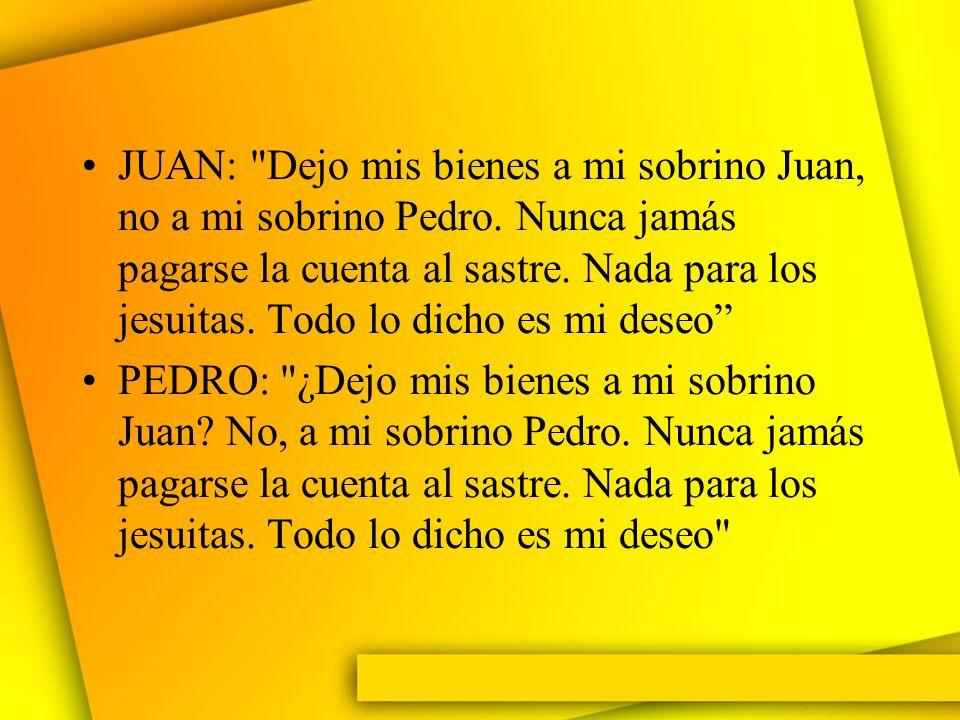 JUAN: Dejo mis bienes a mi sobrino Juan, no a mi sobrino Pedro