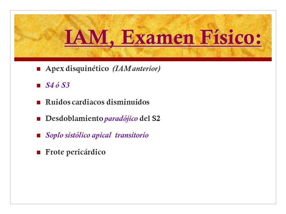 IAM, Examen Físico: Apex disquinético (IAM anterior) S4 ó S3