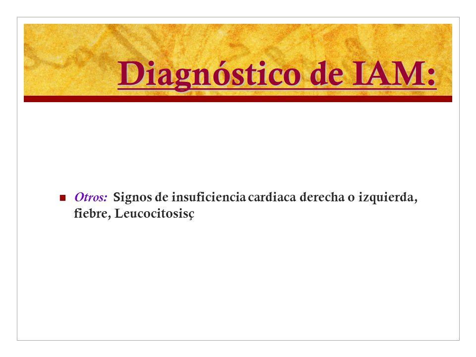 Diagnóstico de IAM: Otros: Signos de insuficiencia cardiaca derecha o izquierda, fiebre, Leucocitosisç.