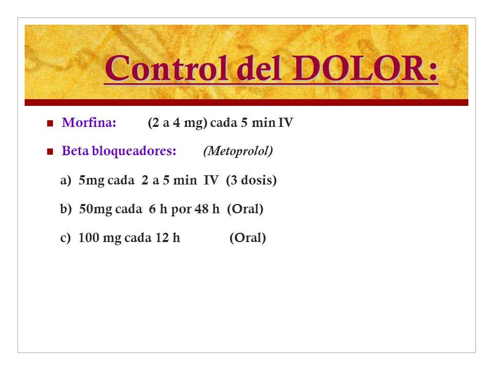 Control del DOLOR: Morfina: (2 a 4 mg) cada 5 min IV
