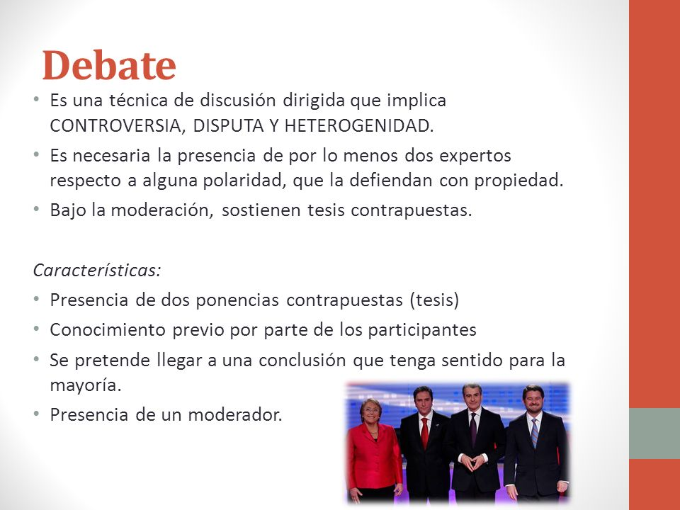 Debate Es una técnica de discusión dirigida que implica CONTROVERSIA, DISPUTA Y HETEROGENIDAD.