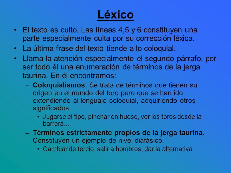Léxico El texto es culto. Las líneas 4,5 y 6 constituyen una parte especialmente culta por su corrección léxica.