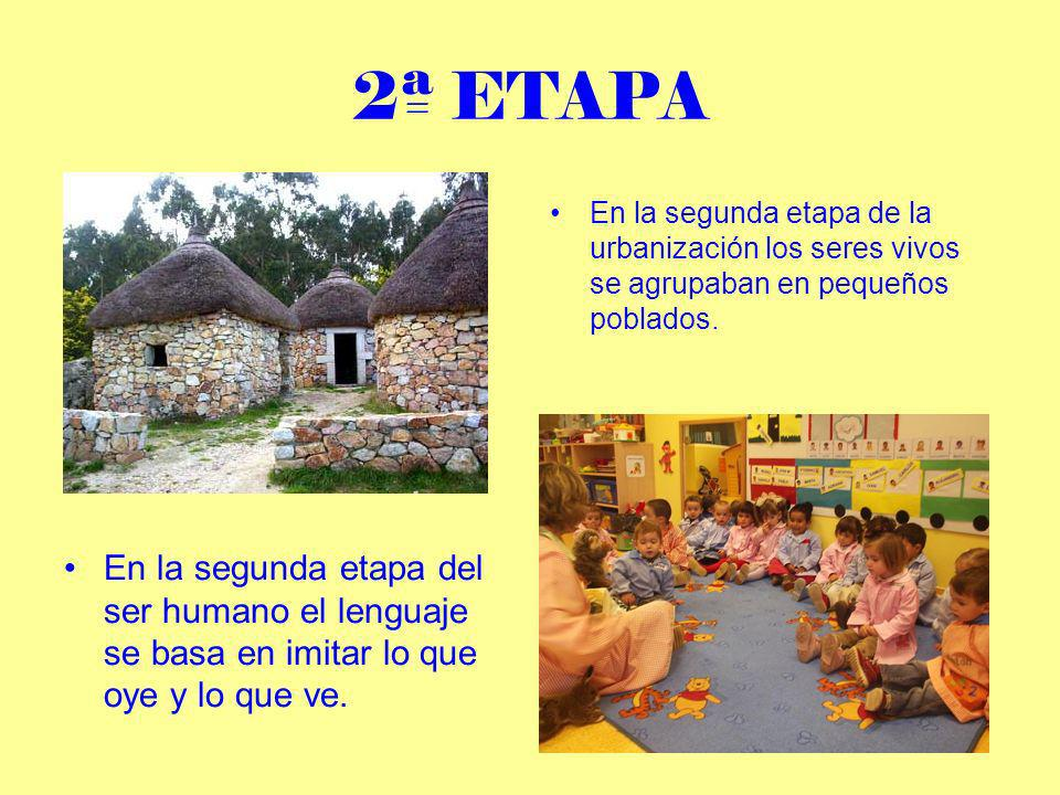2ª ETAPAEn la segunda etapa de la urbanización los seres vivos se agrupaban en pequeños poblados.