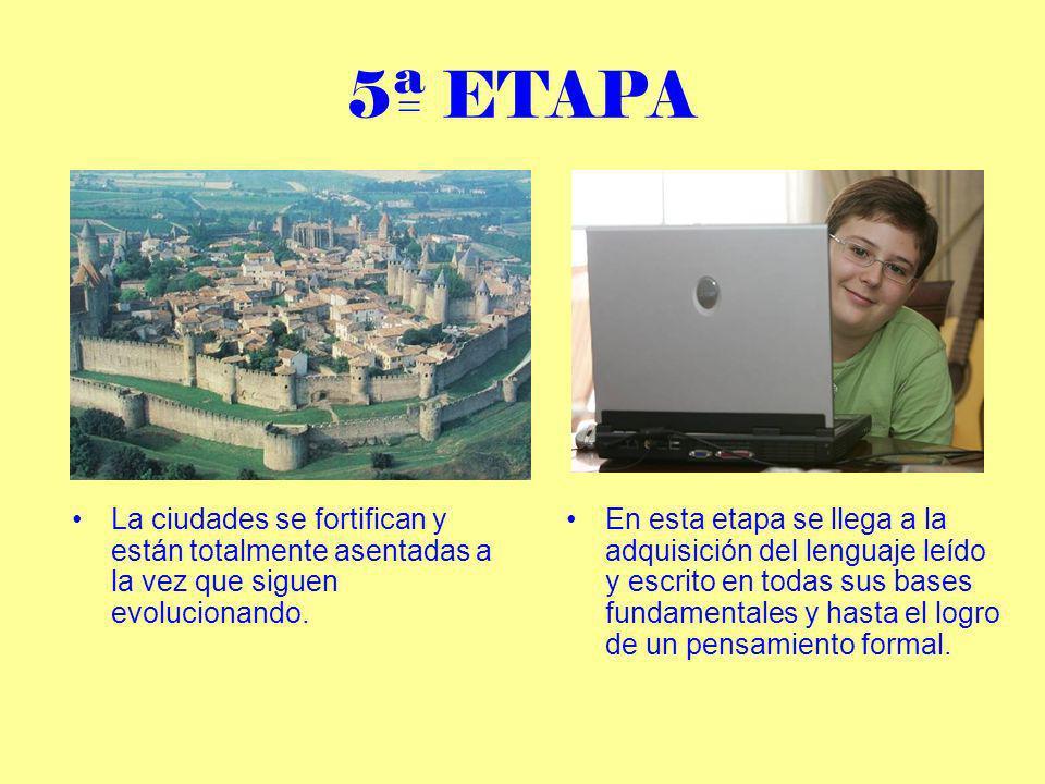 5ª ETAPA La ciudades se fortifican y están totalmente asentadas a la vez que siguen evolucionando.