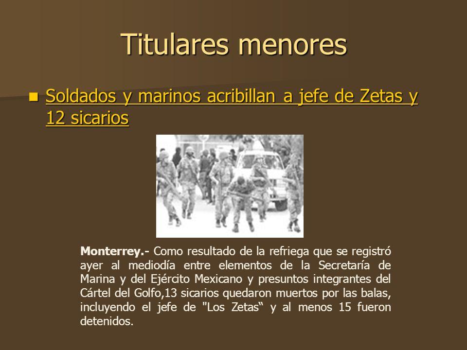 Titulares menoresSoldados y marinos acribillan a jefe de Zetas y 12 sicarios.