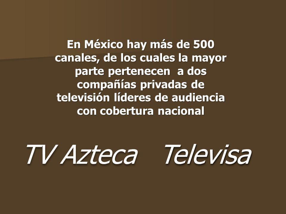 En México hay más de 500 canales, de los cuales la mayor parte pertenecen a dos compañías privadas de televisión líderes de audiencia con cobertura nacional