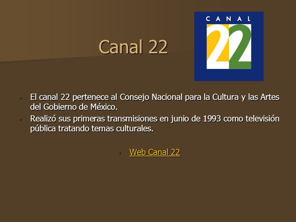 Canal 22El canal 22 pertenece al Consejo Nacional para la Cultura y las Artes del Gobierno de México.