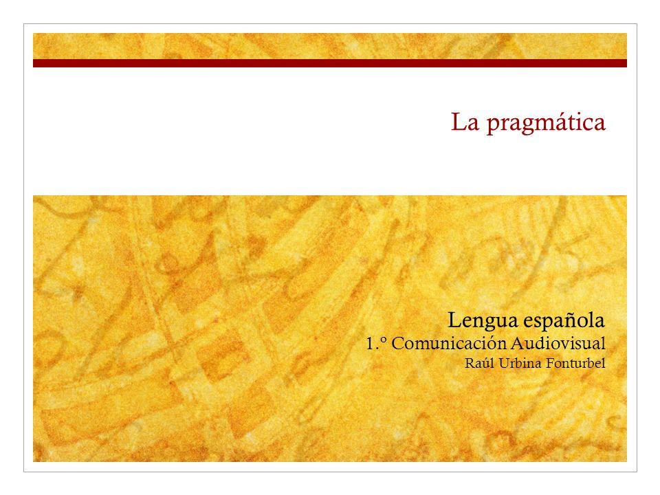 La pragmática Lengua española 1.º Comunicación Audiovisual