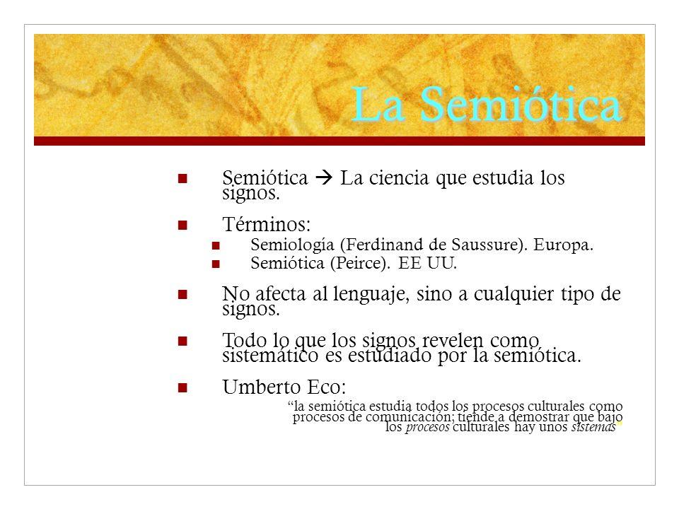 La Semiótica Semiótica  La ciencia que estudia los signos. Términos: