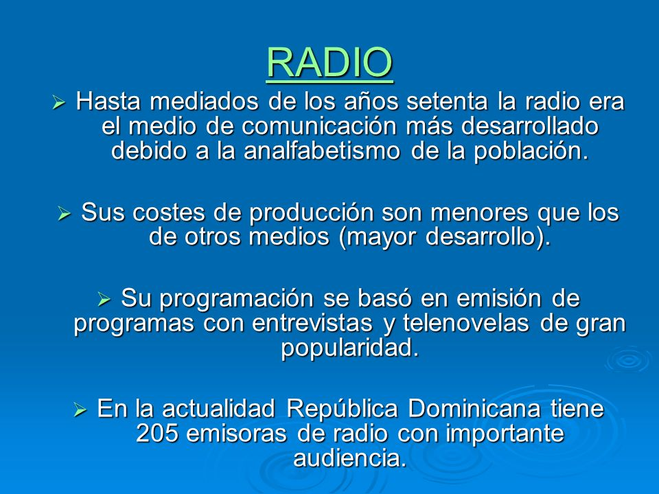 RADIO Hasta mediados de los años setenta la radio era el medio de comunicación más desarrollado debido a la analfabetismo de la población.