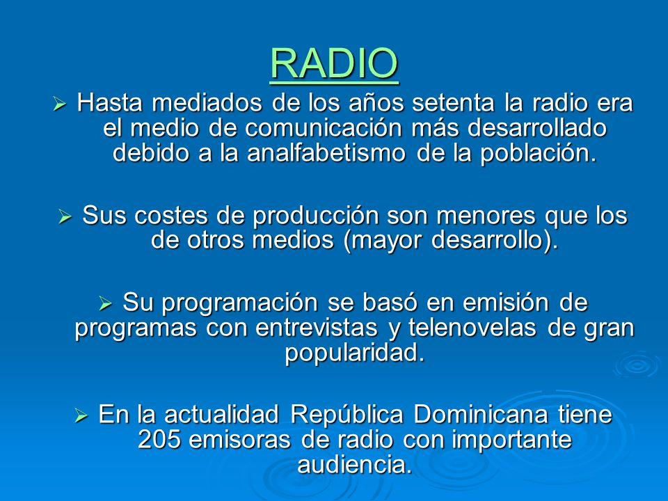 RADIOHasta mediados de los años setenta la radio era el medio de comunicación más desarrollado debido a la analfabetismo de la población.
