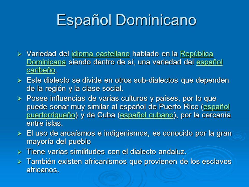 Español Dominicano Variedad del idioma castellano hablado en la República Dominicana siendo dentro de sí, una variedad del español caribeño.