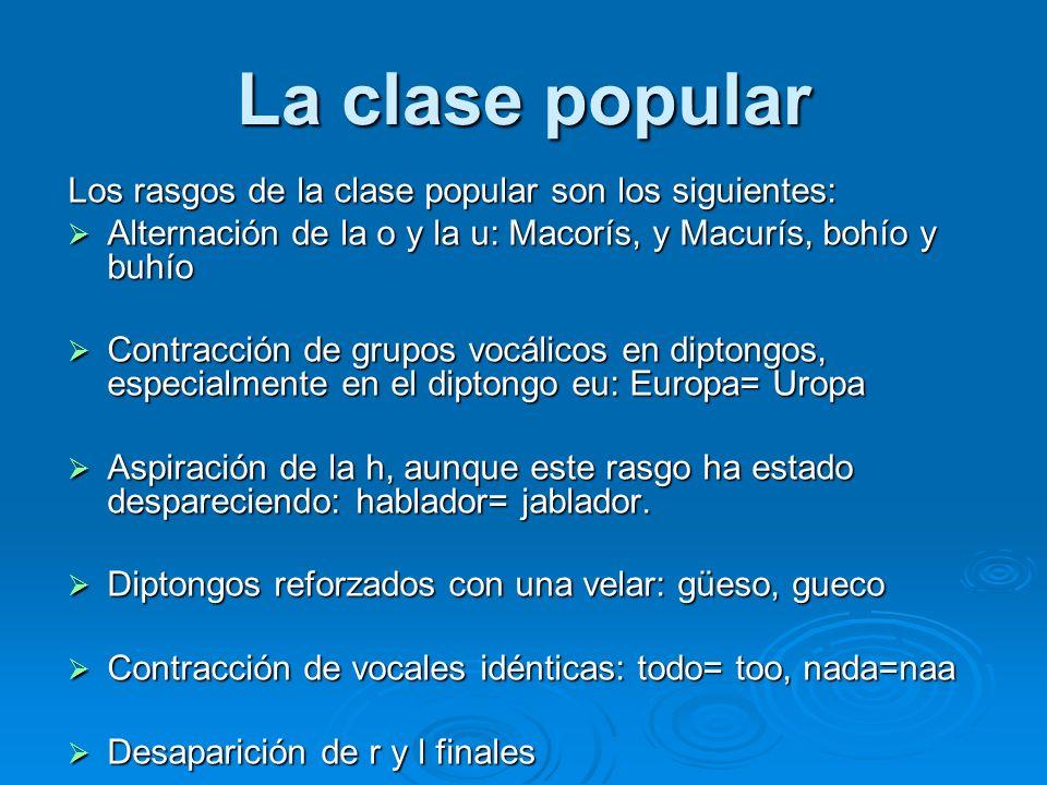La clase popular Los rasgos de la clase popular son los siguientes: