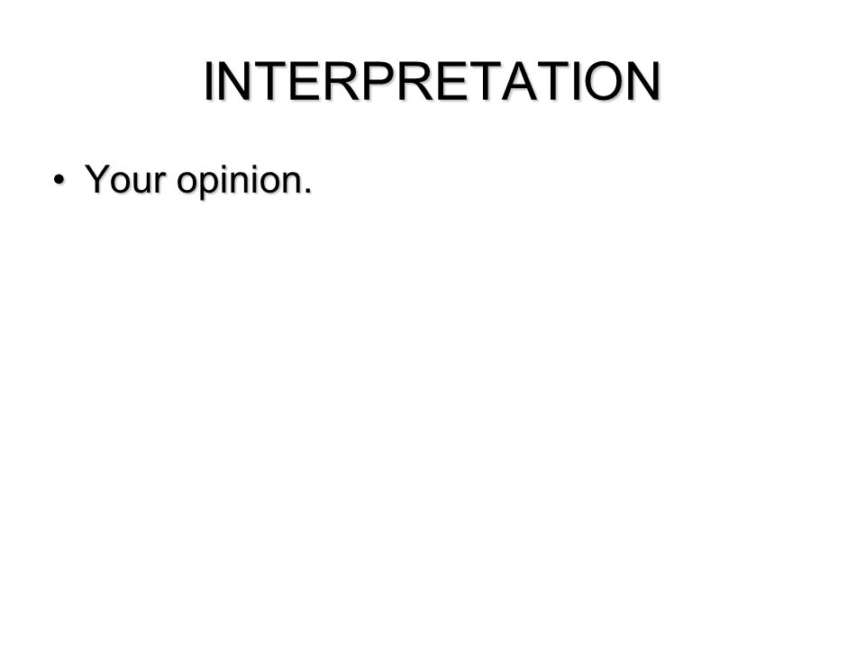 INTERPRETATION Your opinion.
