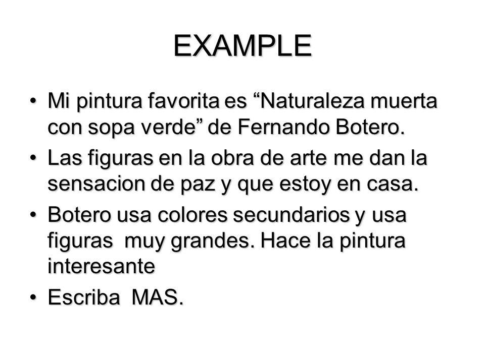EXAMPLE Mi pintura favorita es Naturaleza muerta con sopa verde de Fernando Botero.
