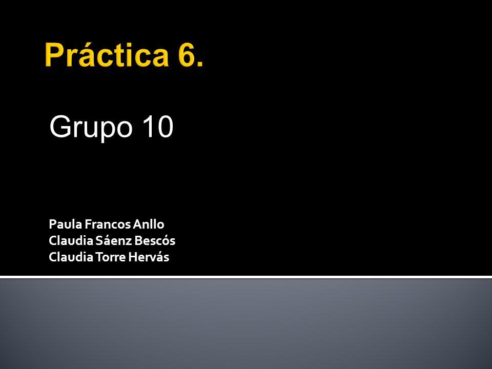 Grupo 10 Paula Francos Anllo Claudia Sáenz Bescós Claudia Torre Hervás