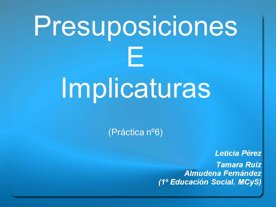 Presuposiciones E Implicaturas Leticia Pérez (Práctica nº6)