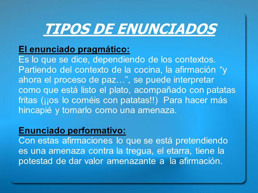 TIPOS DE ENUNCIADOS El enunciado pragmático: