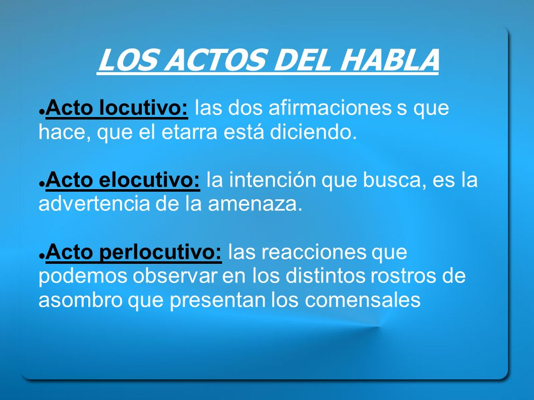 LOS ACTOS DEL HABLA Acto locutivo: las dos afirmaciones s que hace, que el etarra está diciendo.