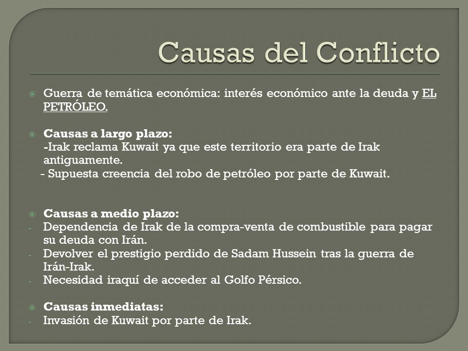 Causas del ConflictoGuerra de temática económica: interés económico ante la deuda y EL PETRÓLEO. Causas a largo plazo: