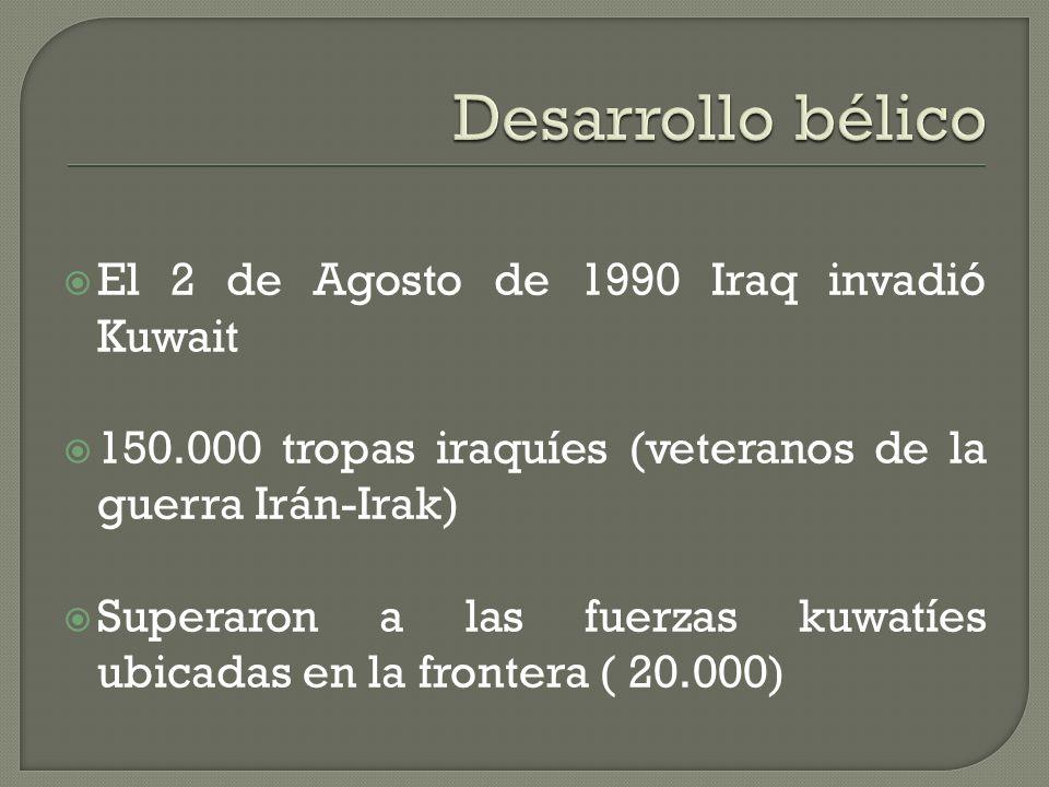 Desarrollo bélico El 2 de Agosto de 1990 Iraq invadió Kuwait
