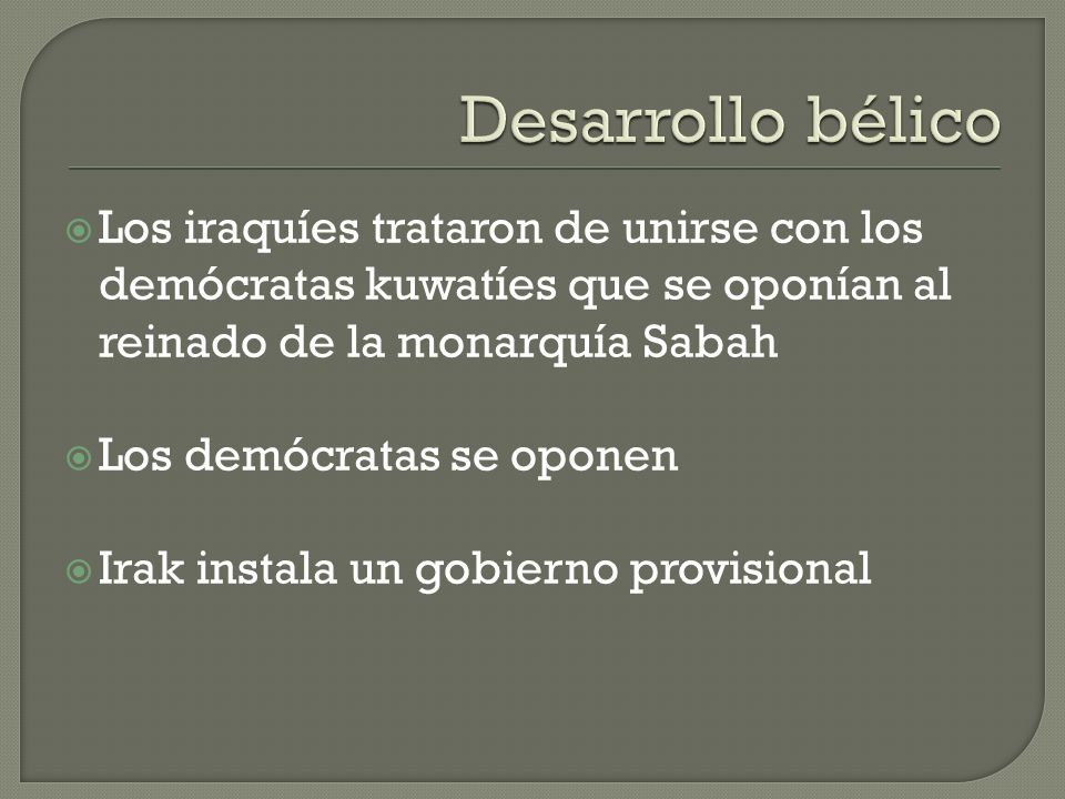 Desarrollo bélico Los iraquíes trataron de unirse con los demócratas kuwatíes que se oponían al reinado de la monarquía Sabah.