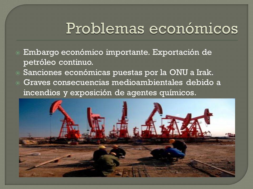 Problemas económicos Embargo económico importante. Exportación de petróleo continuo. Sanciones económicas puestas por la ONU a Irak.