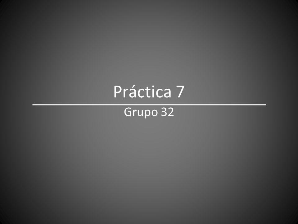 Práctica 7 Grupo 32