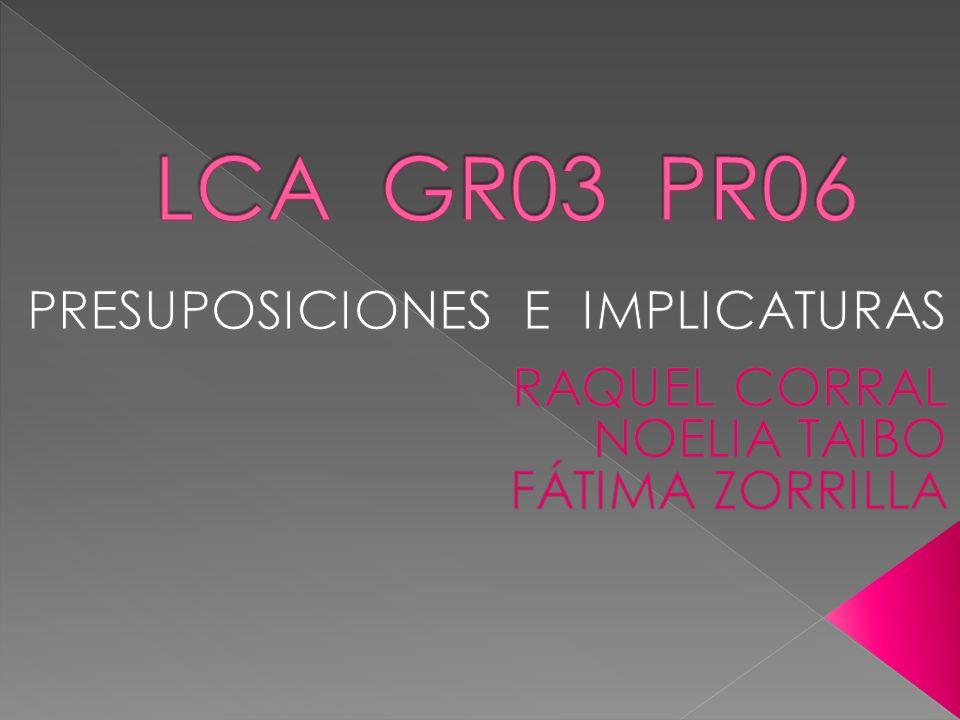 LCA GR03 PR06 PRESUPOSICIONES E IMPLICATURAS RAQUEL CORRAL