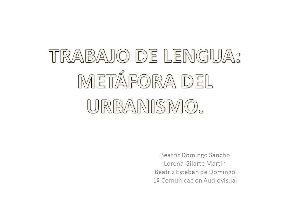 TRABAJO DE LENGUA: METÁFORA DEL URBANISMO.