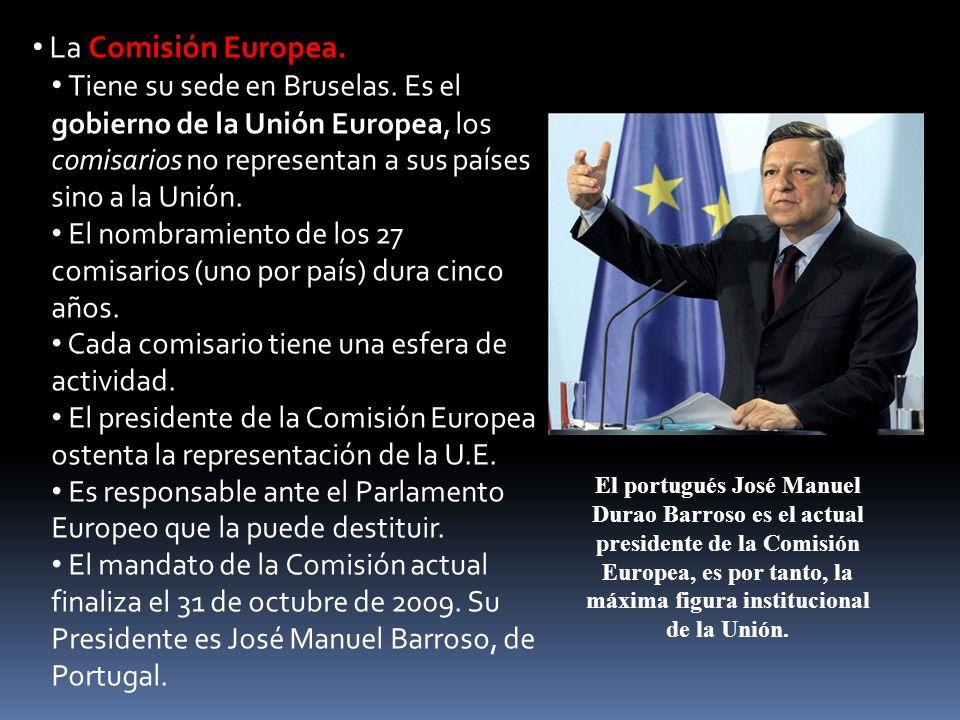 La Comisión Europea. Tiene su sede en Bruselas. Es el gobierno de la Unión Europea, los comisarios no representan a sus países sino a la Unión.