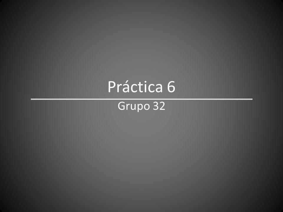Práctica 6 Grupo 32