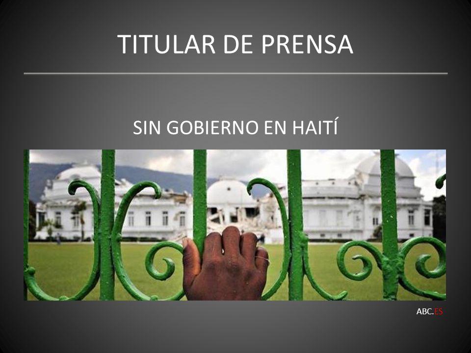 TITULAR DE PRENSA SIN GOBIERNO EN HAITÍ ABC.ES