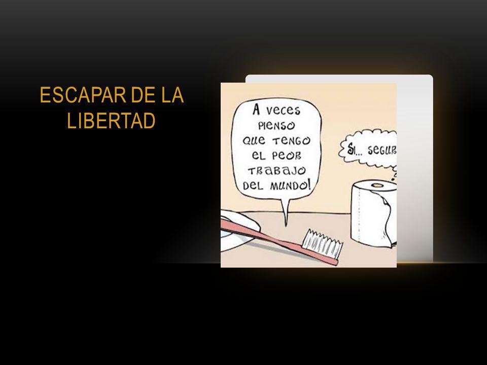 ESCAPAR DE LA LIBERTAD