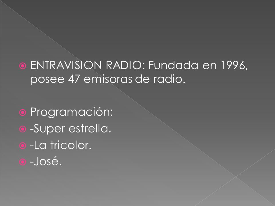 ENTRAVISION RADIO: Fundada en 1996, posee 47 emisoras de radio.