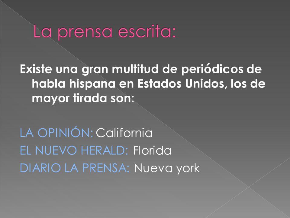 La prensa escrita:Existe una gran multitud de periódicos de habla hispana en Estados Unidos, los de mayor tirada son: