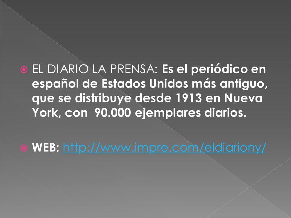 EL DIARIO LA PRENSA: Es el periódico en español de Estados Unidos más antiguo, que se distribuye desde 1913 en Nueva York, con 90.000 ejemplares diarios.