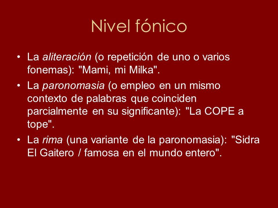 Nivel fónico La aliteración (o repetición de uno o varios fonemas): Mami, mi Milka .
