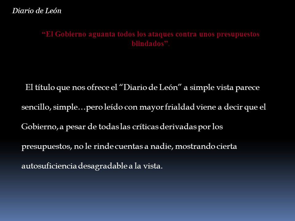 Diario de León El Gobierno aguanta todos los ataques contra unos presupuestos blindados .