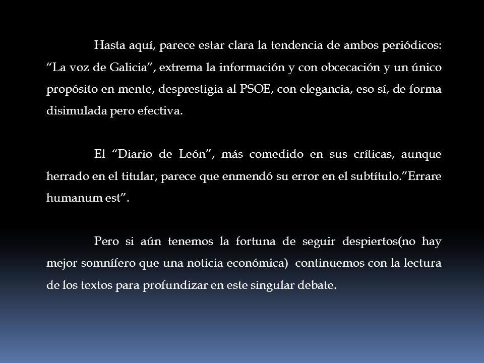 Hasta aquí, parece estar clara la tendencia de ambos periódicos: La voz de Galicia , extrema la información y con obcecación y un único propósito en mente, desprestigia al PSOE, con elegancia, eso sí, de forma disimulada pero efectiva.