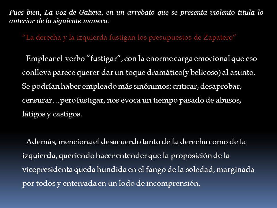Pues bien, La voz de Galicia, en un arrebato que se presenta violento titula lo anterior de la siguiente manera:
