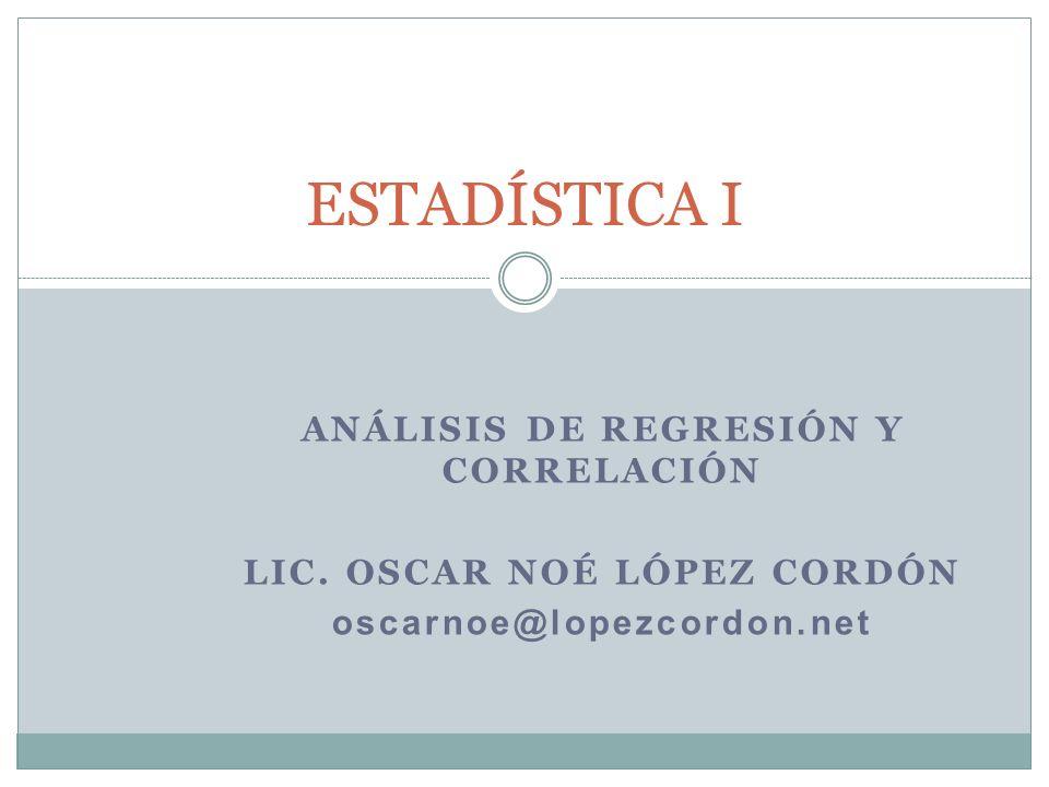 ANÁLISIS DE REGRESIÓN Y CORRELACIÓN Lic. Oscar Noé López Cordón